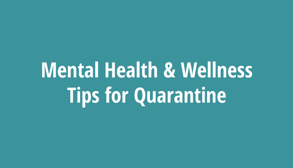 Mental Health Wellness Tips for Quarantine